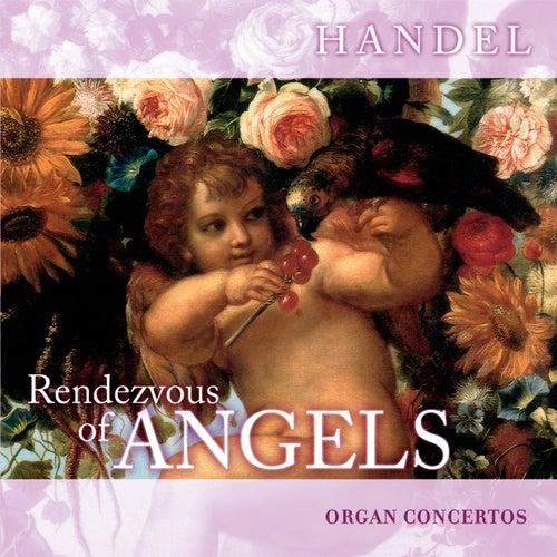Play & Download Rendezvous of Angels - Handel: Organ Concertos by Elizabeth Achim | Napster