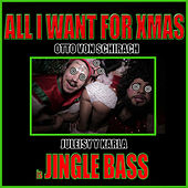 All I Want for Xmas is Jingle Bass by Otto Von Schirach