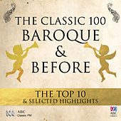 The Classic 100: Baroque & Before – The Top 10 & Selected Highlights by Various Artists