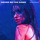 Never Be the Same by Camila Cabello