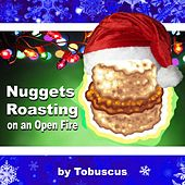 Nuggets Roasting on an Open Fire by Tobuscus
