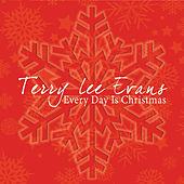 Every Day Is Christmas by Terry Lee Evans