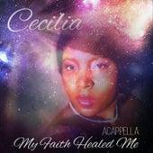 My Faith Healed Me by Cecilia