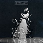 The First Dance: Classics by Charlie Millikin