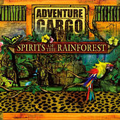 Play & Download Spirits Of The Rainforest: Adventure Cargo by David Arkenstone | Napster