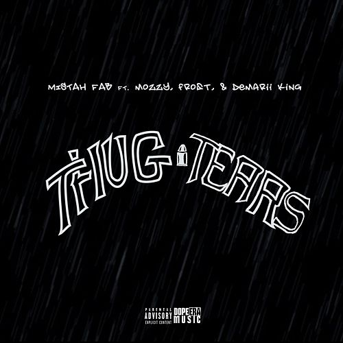Thug Tears (feat. Mozzy, Frost & Demarii King) by Mistah F.A.B.