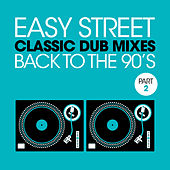 Easy Street Classic Dub Mixes - Back to the 90s, Pt. 2 by Various Artists