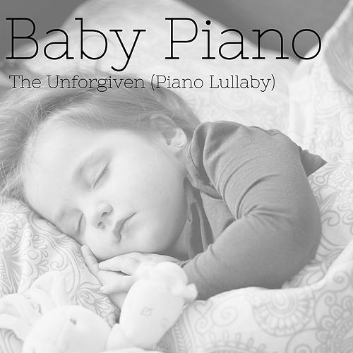 The Unforgiven (Piano Lullaby) by Baby Piano