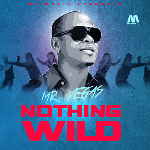 Nothing Wild - Single by Mr. Vegas