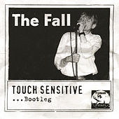 Play & Download Touch Sensitive - Bootleg by The Fall | Napster