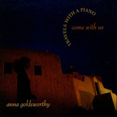 Come With Us: Travels With A Piano by Anna Goldsworthy