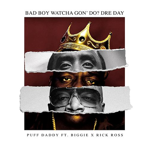 Bad Boy Watcha Gon' Do? Dre Day (feat. Biggie & Rick Ross) von Puff Daddy
