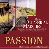 Passion: Most Famous Orchestal Spectaculars - Great Classical Marches by Various Artists