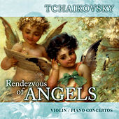 Rendezvous of Angels - Tchaikovsky: Violin & Piano Concertos by Various Artists