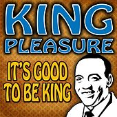 Play & Download It's Good To Be King by King Pleasure | Napster
