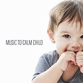 Music to Calm Child by Baby Sleep Lullaby Band
