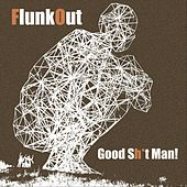 Good Sh*t Man by Flunkout