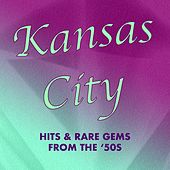Kansas City: Hits & Rare Gems from the '50s by Various Artists