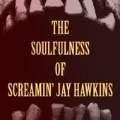 The Soulfulness of Screamin' Jay Hawkins by Screamin' Jay Hawkins