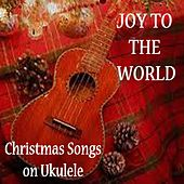 Joy to the World - Christmas Songs on Ukulele by The O'Neill Brothers Group