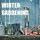 Winter Gardening by Various Artists