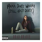 Mama Don't Worry (Still Ain't Dirty) de Bhad Bhabie