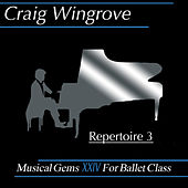 Musical Gems XXIV Repertoire 3 for Ballet Class by Craig Wingrove