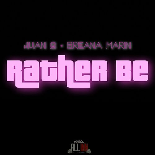 Rather Be (feat. Breana Marin) by Juan G.