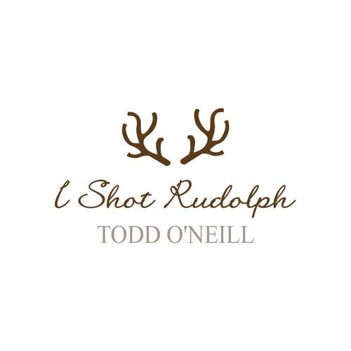 I Shot Rudolph by Todd O'Neill