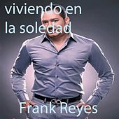 Viviendo En La Soledad by Frank Reyes