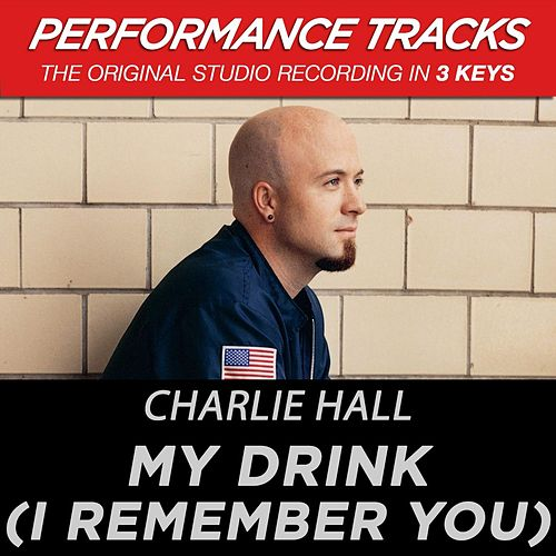 Play & Download My Drink (I Remember You) (Premiere Performance Plus Track) by Charlie Hall (1) | Napster