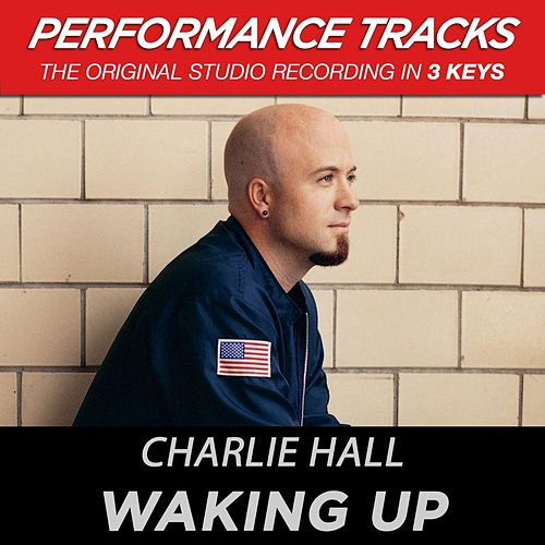 Play & Download Waking Up (Premiere Performance Plus Track) by Charlie Hall (1) | Napster