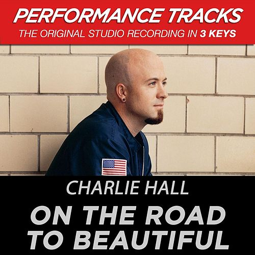 Play & Download On The Road To Beautiful (Premiere Performance Plus Track) by Charlie Hall (1) | Napster