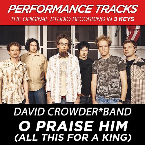 O Praise Him (All This For A King) (Premiere Performance Plus Track) by David Crowder Band