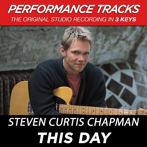 Play & Download This Day (Premiere Performance Plus Track) by Steven Curtis Chapman | Napster
