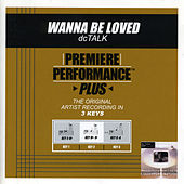 Play & Download Wanna Be Loved (Premiere Performance Plus Track) by DC Talk | Napster