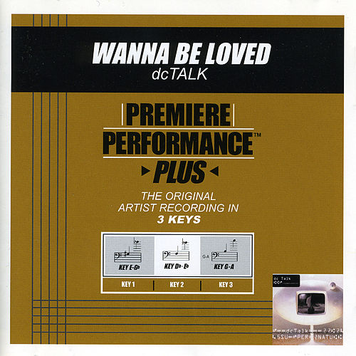 Wanna Be Loved (Premiere Performance Plus Track) by DC Talk