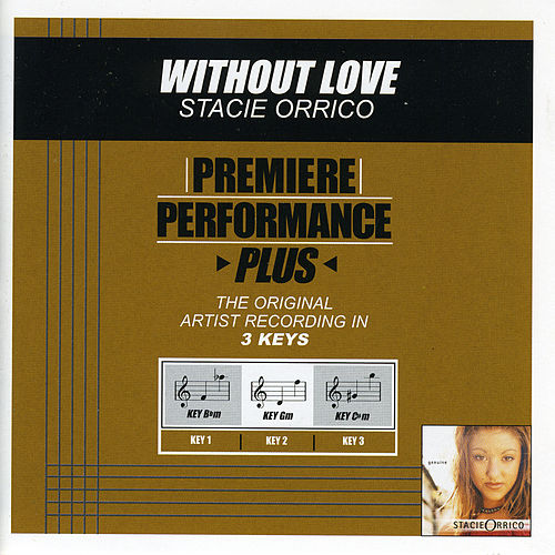 Play & Download Without Love (Premiere Performance Plus Track) by Stacie  Orrico | Napster