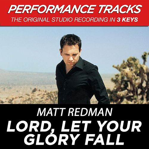 Play & Download Lord, Let Your Glory Fall (Premiere Performance Plus Track) by Matt Redman | Napster