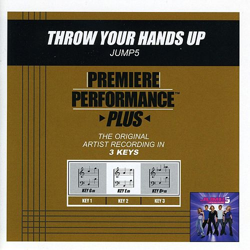 Throw Your Hands Up (Premiere Performance Plus Track) by Jump 5
