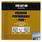 Play & Download You Get Me (Premiere Performance Plus Track) by ZOEgirl | Napster