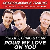 Play & Download Pour My Love On You (Premiere Performance Plus Track) by Phillips, Craig & Dean | Napster
