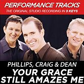 Your Grace Still Amazes Me (Premiere Performance Plus Track) by Phillips, Craig & Dean