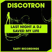 Last Night A DJ Saved My Life by Discotron