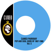 Cameo Parkway Pop And Soul Gems Of 1967-1968 Vol.5 by Various Artists
