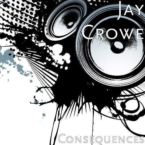 Consequences by Jay Crowe