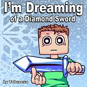 I'm Dreaming of a Diamond Sword by Tobuscus