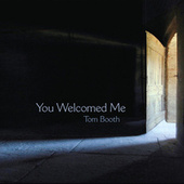 You Welcomed Me by Tom Booth