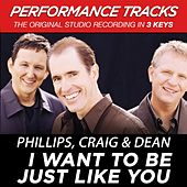 I Want To Be Just Like You (Premiere Performance Plus Track) by Phillips, Craig & Dean