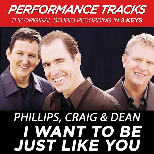Play & Download I Want To Be Just Like You (Premiere Performance Plus Track) by Phillips, Craig & Dean | Napster